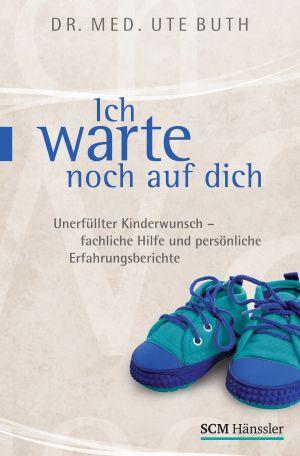 Buchempfehlung - Ich warte noch auf dich - Unerfüllter Kinderwunsch, Fachliche Hilfe und persönliche Erfahrungsberichte